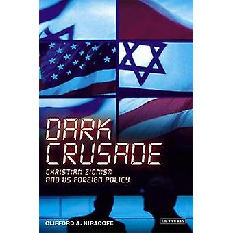 Dark Crusade - Christian Zionism and US Foreign Policy by Clifford A.