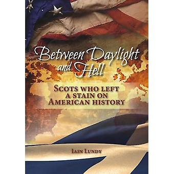 Between Daylight and Hell - Scots Who Left a Stain on American History