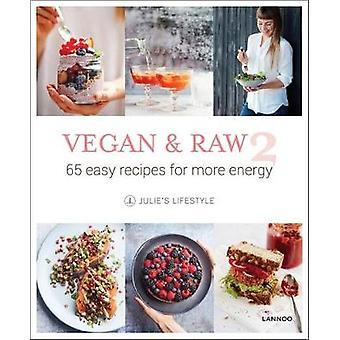 Vegan & Raw - 65 Easy Recipes for More Energy - No. 2 by Julie Van Den
