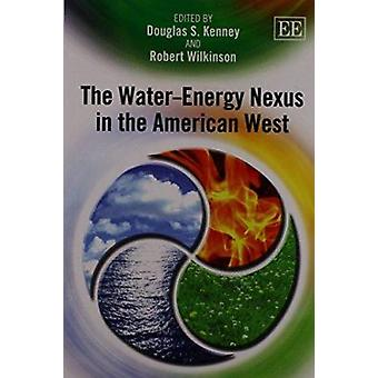 The Water - Energy Nexus in the American West by Douglas S. Kenney -