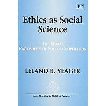 Ethics as Social Science - The Moral Philosophy of Social Cooperation