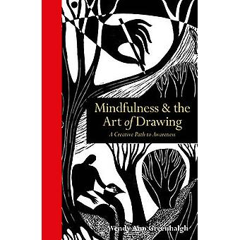 Mindfulness & the Art of Drawing - A Creative Path to Awareness by Wen