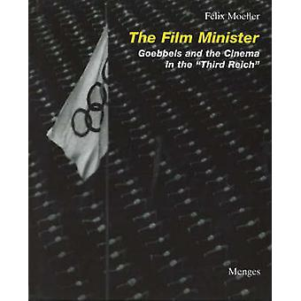 The Film Minister - Goebbels and the Cinema in the Third Reich by Feli