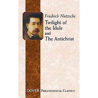 Dämmerung der Idole und der Antichrist (Dover philosophische Klassiker)