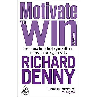 Motivate to Win:Learn how to motivate yourself and others to really get results