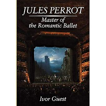 Jules Perrot: Master of the Romantic Ballet