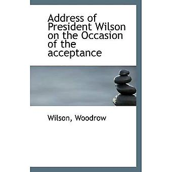 Address of President Wilson on the Occasion of the acceptance