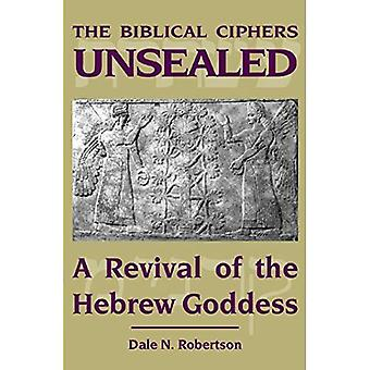 The Biblical Ciphers Unsealed: A Revival of the Hebrew Goddess
