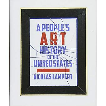 People's Art History of the United States, A : 250 Years of Activist Art and Artists Working in Social Justice...