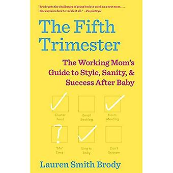Graviditetens femte: Arbetande mammas Guide till stil, Sanity och framgång efter Baby