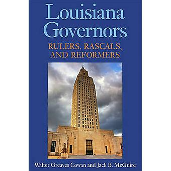 Louisiana Governors - Rulers - Rascals - and Reformers by Walter Greav