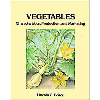 Vegetables Characteristics Production and Marketing by Peirce & Lincoln C.