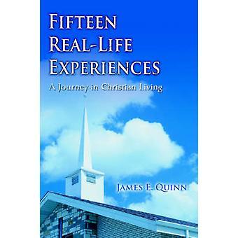 Fifteen RealLife ExperiencesA Journey in Christian Living by Quinn & James E