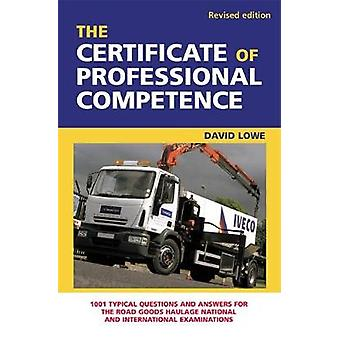 The Certificate of Professional Competence 1001 Typical Questions and Answers for the Road Goods National and International Examinations. David Lowe by Lowe & David