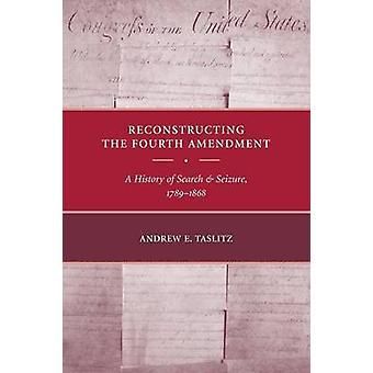 Ricostruire la storia di emendamento A quarto di perquisizione e sequestro 17891868 di Taslitz & Andrew E.
