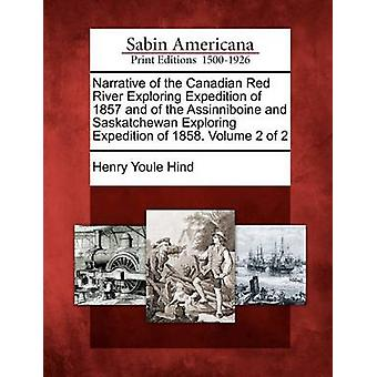 Narrative of the Canadian Red River Exploring Expedition of 1857 and of the Assinniboine and Saskatchewan Exploring Expedition of 1858. Volume 2 of 2 by Hind & Henry Youle