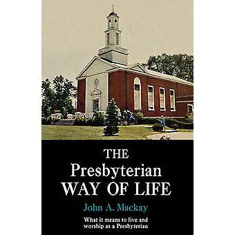 The Presbyterian Way of Life by MacKay & John A.