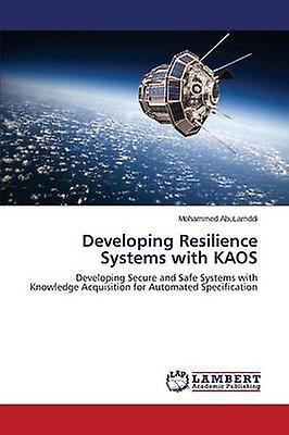 Developing Resilience Systems with KAOS by AbuLamddi Mohammed