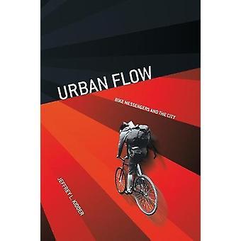 Urban Flow - cykel budbärare och staden av Jeffrey L. Kidder - 97815