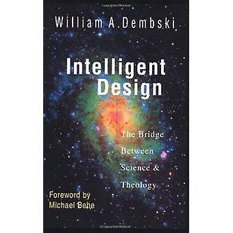 Intelligent Design - The Bridge between Science and Theology by Willia
