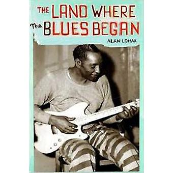 The Land Where Blues Began (New edition) by Alan Lomax - 978156584739