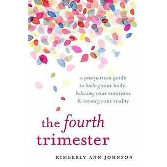 The Fourth Trimester - A Postpartum Guide to Healing Your Body - Balan