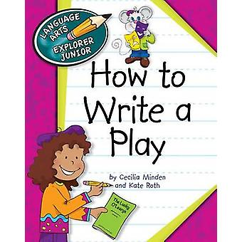 How to Write a Play by Cecilia Minden - Kate Roth - 9781610806640 Book