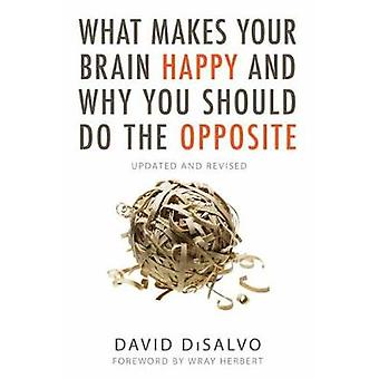 What Makes Your Brain Happy And Why You Should Do The Opposite by Dav