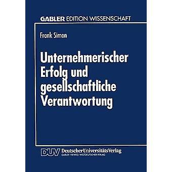 Unternehmerischer Erfolg und gesellschaftliche Verantwortung by Simon & Frank