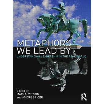 Metaphern führen wir durch Verständnis Führung in der realen Welt durch Alvesson & Matten
