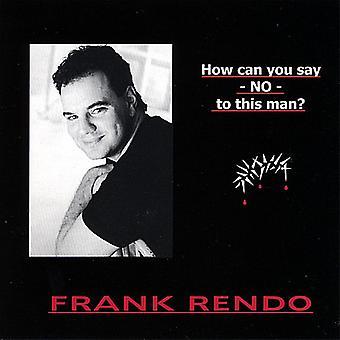 Frank Rendo - wie kannst du sagen Nein zu diesem Mann? [CD] USA import