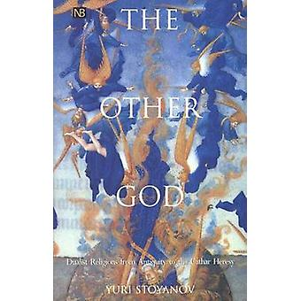 The Other God - Dualist Religions from Antiqutiy to the Cathar Heresy