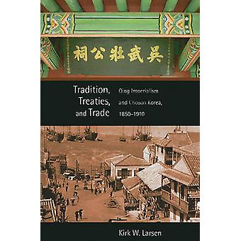 Tradition - Treaties - and Trade - Qing Imperialism and Choson Korea -