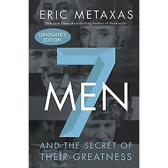 Seven Men - And the Secret of Their Greatness by Eric Metaxas - 978071