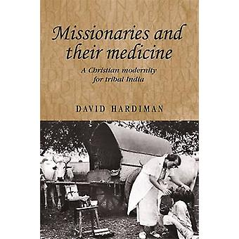 Missionaries and Their Medicine - A Christian Modernity for Tribal Ind