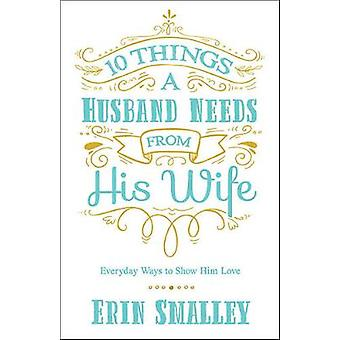 10 Things a Husband Needs from His Wife - Everyday Ways to Show Him Lo