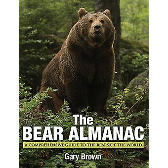 Bear Almanac - A Comprehensive Guide to the Bears of the World (2nd Re