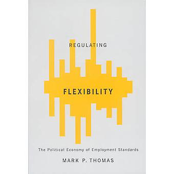 Regulating Flexibility - The Political Economy of Employment Standards