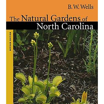 The Natural Gardens of North Carolina by B.W. Wells - Dorothy S. Wilb