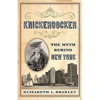 Knickerbocker - The Myth behind New York by Elizabeth L. Bradley - 978