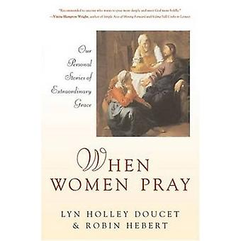When Women Pray - Our Personal Stories of Extraordinary Grace by Lyn H