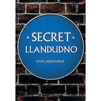 Secret Llandudno by John Lawson-Reay - 9781445670447 Book