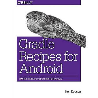 Gradle Recipes for Android - Master the New Build System for Android b