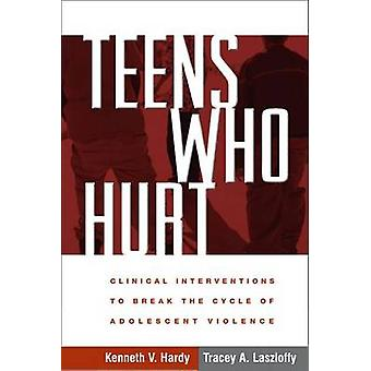 Teens Who Hurt - Clinical Interventions to Break the Cycle of Adolesce