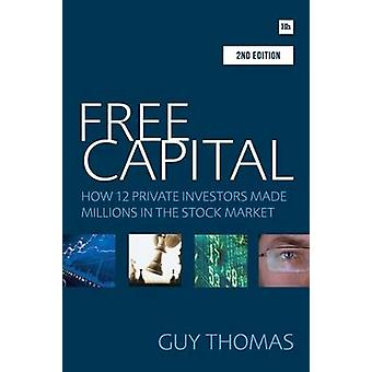 Free Capital - How 12 Private Investors Made Millions in the Stock Mar