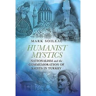 Humanist Mystics - Nationalism and the Commemoration of Saints in Turk