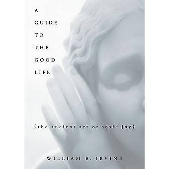 Przewodnik na dobre życie - starożytnej sztuki stoickiej radość przez William B.
