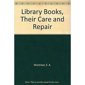 Bibliotheekboeken - hun zorg en reparatie (herziene editie) door E. A. Mort