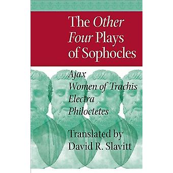 The Other Four Plays of Sophocles - Ajax - Women of Trachis - Electra