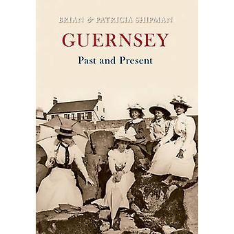 Guernsey Past and Present by Brian Shipman - Patricia Shipman - 97814